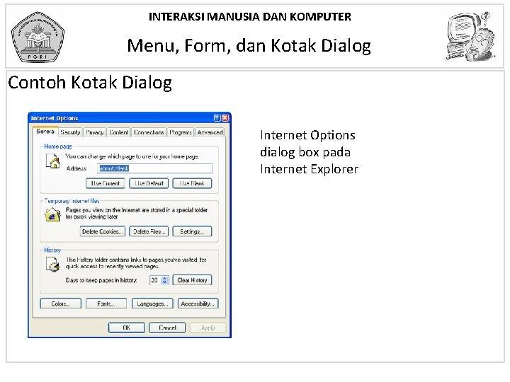 INTERAKSI MANUSIA DAN KOMPUTER Menu, Form, dan Kotak Dialog Contoh Kotak Dialog Internet Options