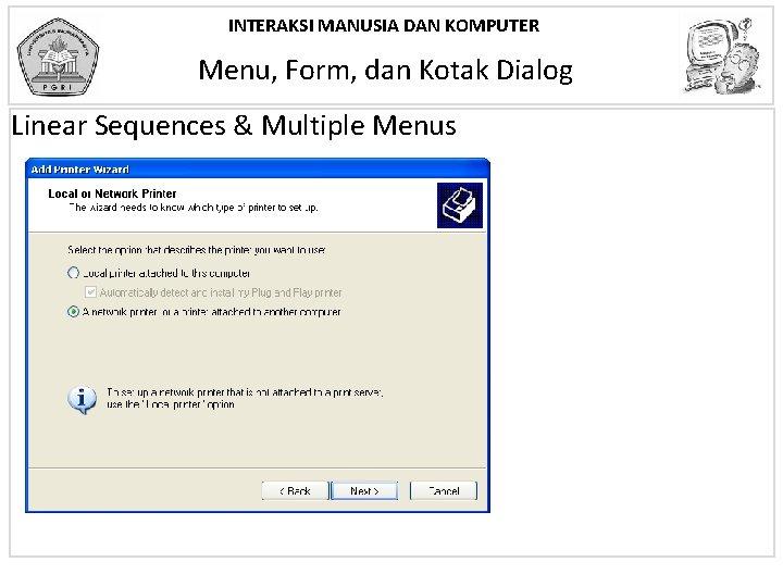 INTERAKSI MANUSIA DAN KOMPUTER Menu, Form, dan Kotak Dialog Linear Sequences & Multiple Menus