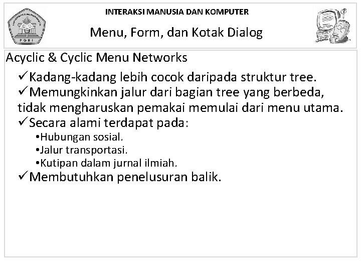 INTERAKSI MANUSIA DAN KOMPUTER Menu, Form, dan Kotak Dialog Acyclic & Cyclic Menu Networks