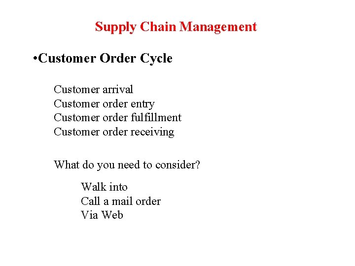 Supply Chain Management • Customer Order Cycle Customer arrival Customer order entry Customer order