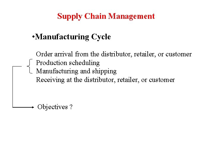 Supply Chain Management • Manufacturing Cycle Order arrival from the distributor, retailer, or customer