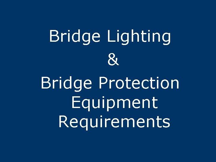 Bridge Lighting & Bridge Protection Equipment Requirements