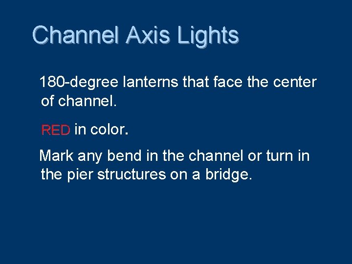 Channel Axis Lights 180 -degree lanterns that face the center of channel. RED in