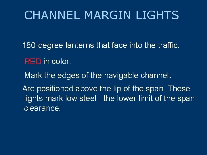 CHANNEL MARGIN LIGHTS 180 -degree lanterns that face into the traffic. RED in color.