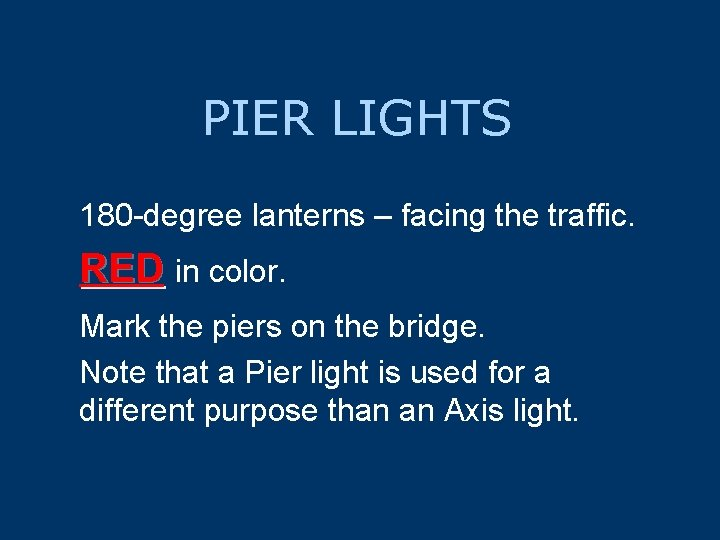 PIER LIGHTS 180 -degree lanterns – facing the traffic. RED in color. Mark the