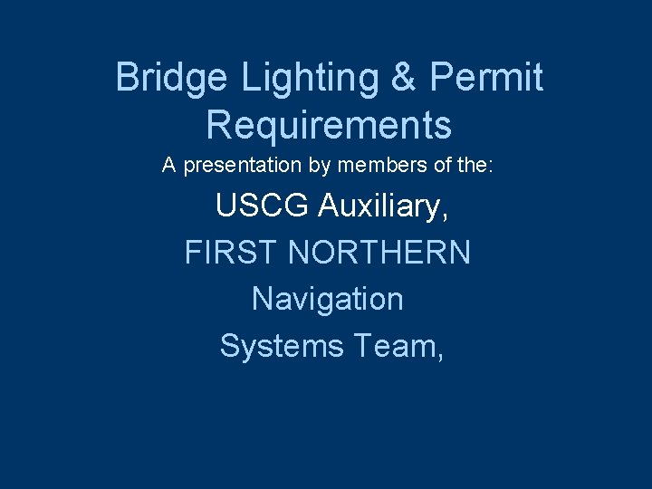 Bridge Lighting & Permit Requirements A presentation by members of the: USCG Auxiliary, FIRST