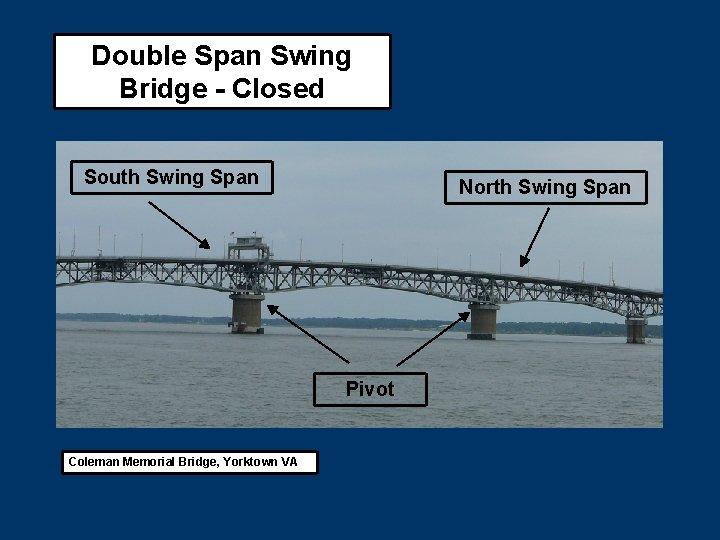 Double Span Swing Bridge - Closed South Swing Span North Swing Span Pivot Coleman