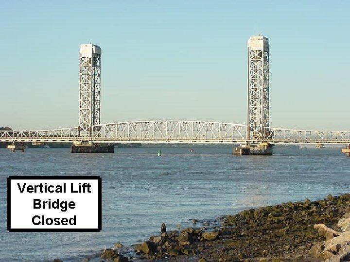 Vertical Lift Bridge Closed