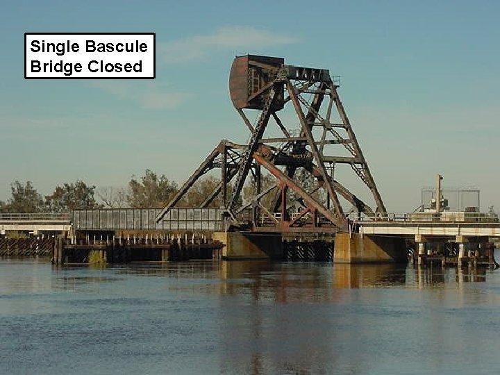 Single Bascule Bridge Closed