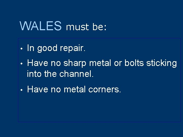 WALES must be: • In good repair. • Have no sharp metal or bolts