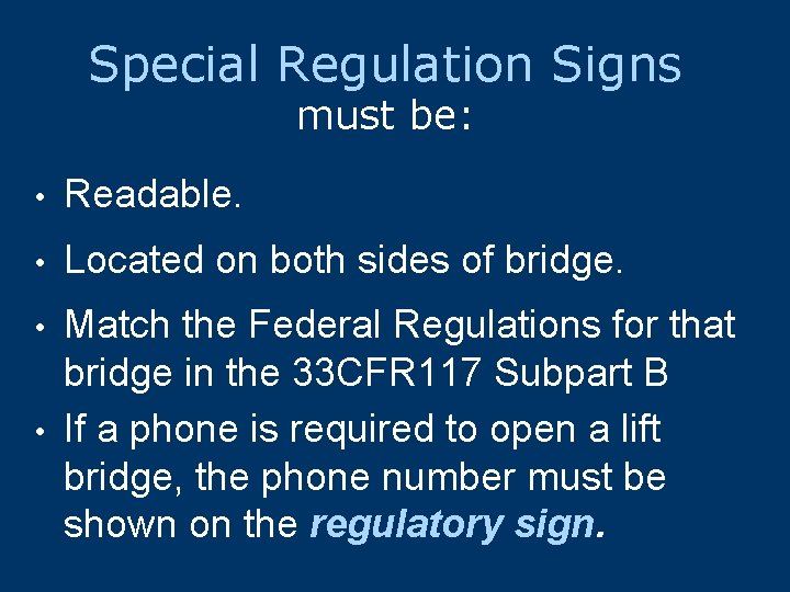 Special Regulation Signs must be: • Readable. • Located on both sides of bridge.
