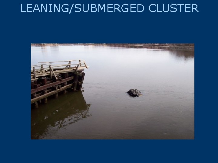 LEANING/SUBMERGED CLUSTER