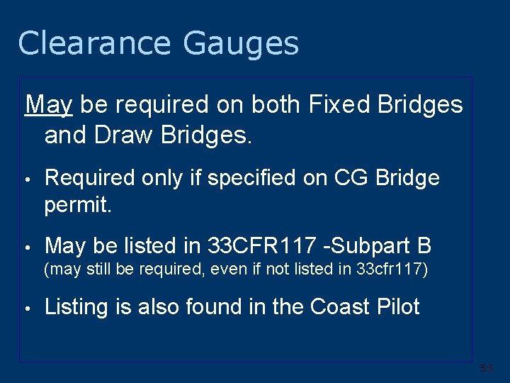 Clearance Gauges May be required on both Fixed Bridges and Draw Bridges. • Required