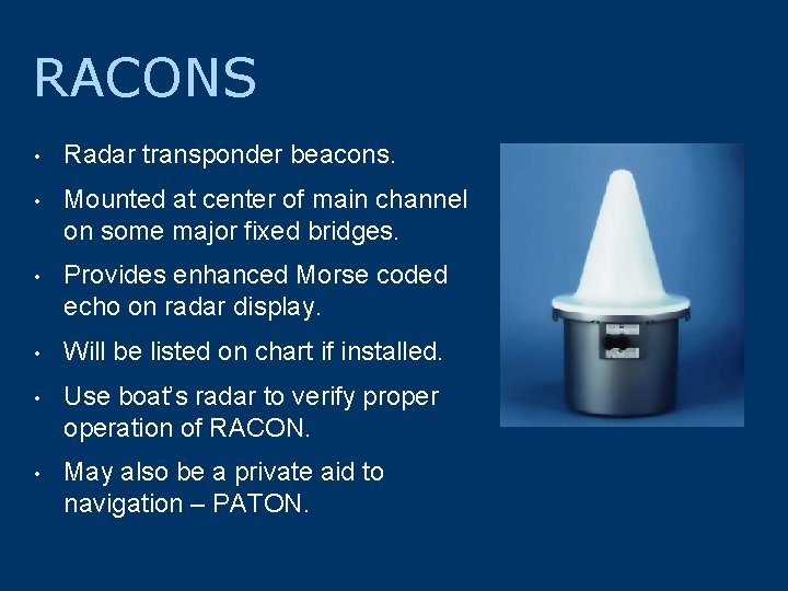 RACONS • Radar transponder beacons. • Mounted at center of main channel on some