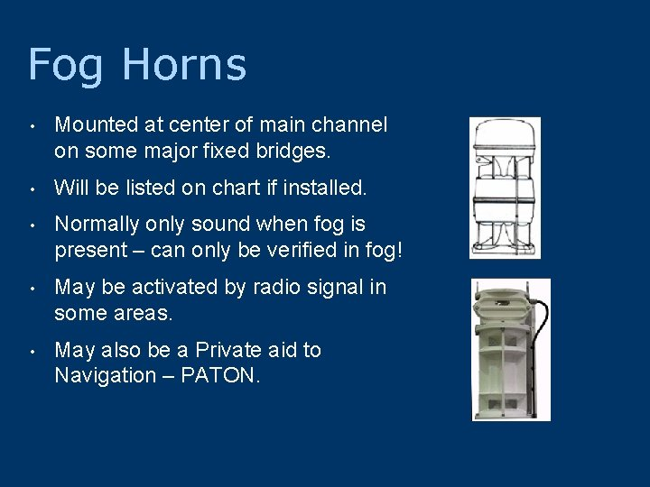 Fog Horns • Mounted at center of main channel on some major fixed bridges.