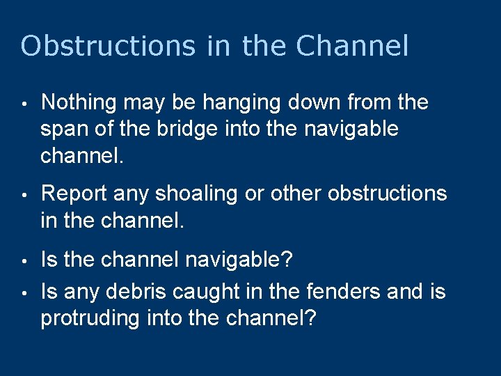 Obstructions in the Channel • Nothing may be hanging down from the span of