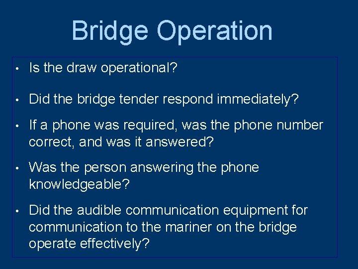 Bridge Operation • Is the draw operational? • Did the bridge tender respond immediately?
