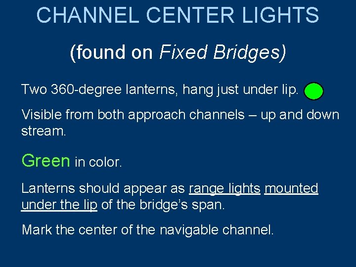 CHANNEL CENTER LIGHTS (found on Fixed Bridges) Two 360 -degree lanterns, hang just under