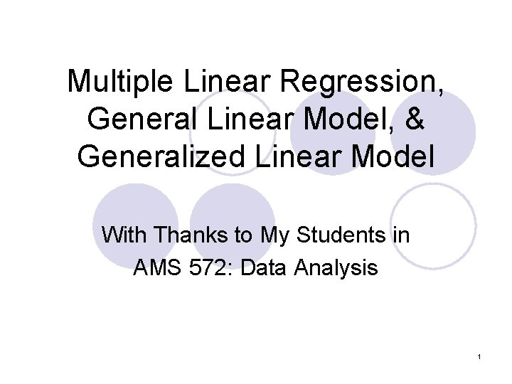 Multiple Linear Regression, General Linear Model, & Generalized Linear Model With Thanks to My