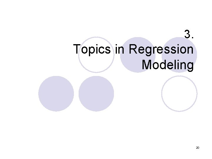 3. Topics in Regression Modeling 20