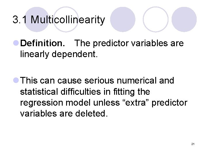 3. 1 Multicollinearity l Definition. The predictor variables are linearly dependent. l This can