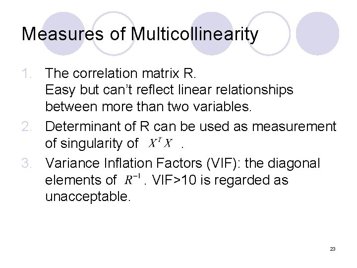 Measures of Multicollinearity 1. The correlation matrix R. Easy but can't reflect linear relationships