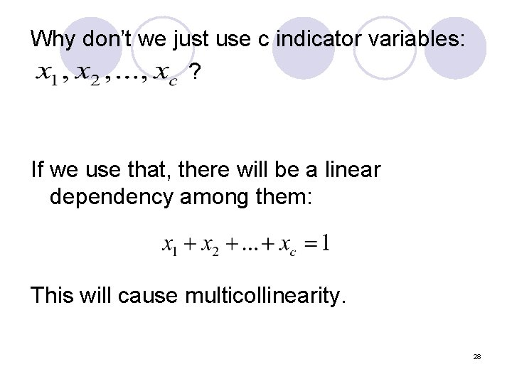 Why don't we just use c indicator variables: ? If we use that, there