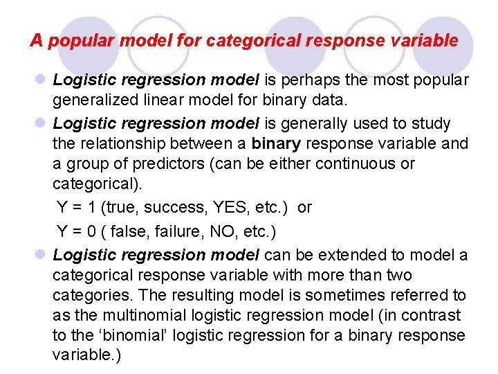 A popular model for categorical response variable l Logistic regression model is perhaps the