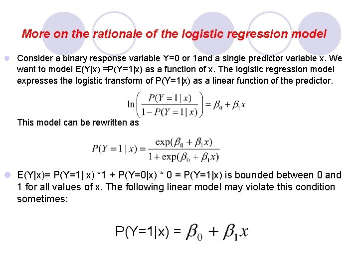 More on the rationale of the logistic regression model l Consider a binary response