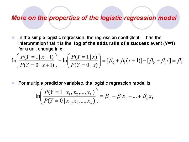 More on the properties of the logistic regression model l In the simple logistic