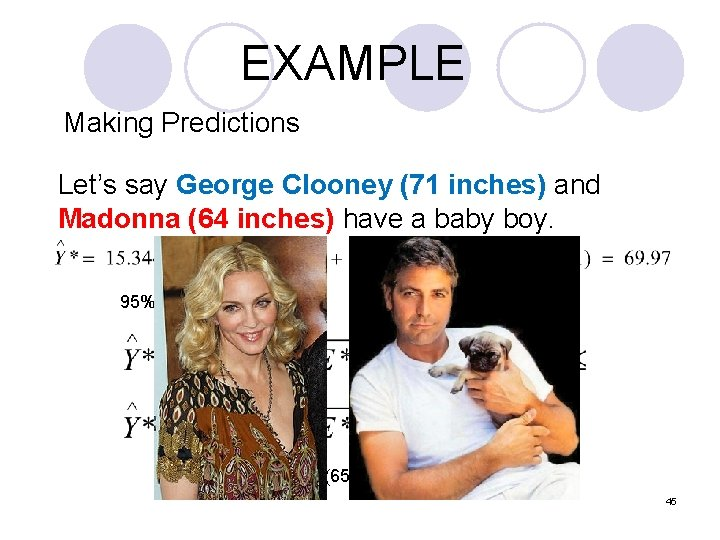 EXAMPLE Making Predictions Let's say George Clooney (71 inches) and Madonna (64 inches) have