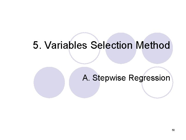 5. Variables Selection Method A. Stepwise Regression 50