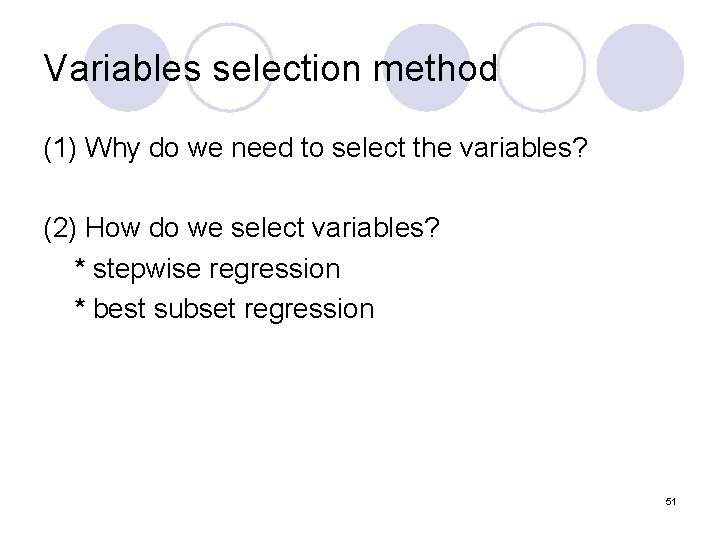 Variables selection method (1) Why do we need to select the variables? (2) How