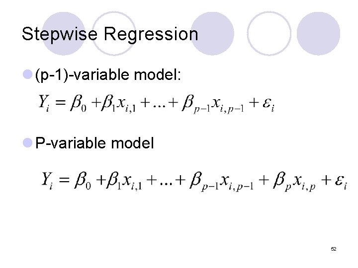 Stepwise Regression l (p-1)-variable model: l P-variable model 52