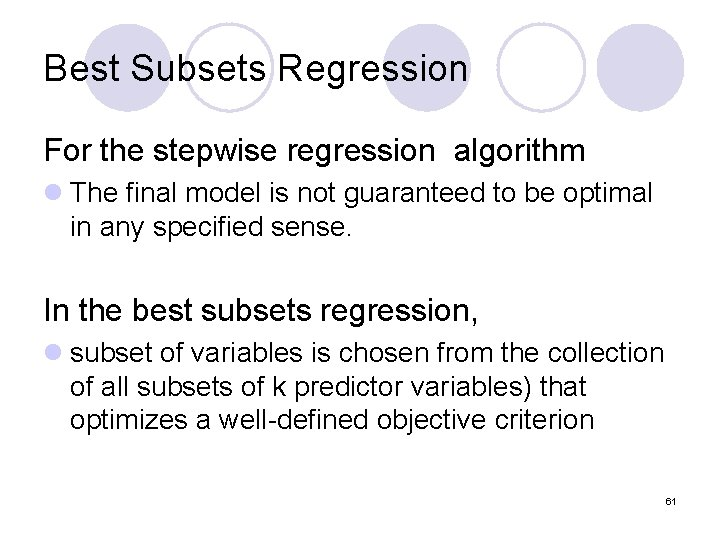 Best Subsets Regression For the stepwise regression algorithm l The final model is not