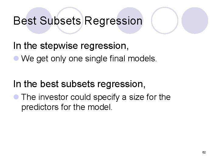 Best Subsets Regression In the stepwise regression, l We get only one single final