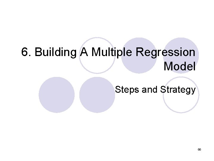 6. Building A Multiple Regression Model Steps and Strategy 66