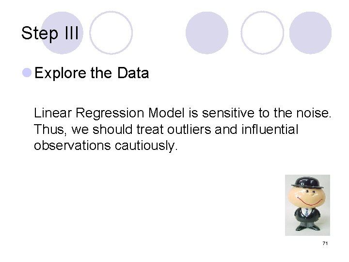 Step III l Explore the Data Linear Regression Model is sensitive to the noise.