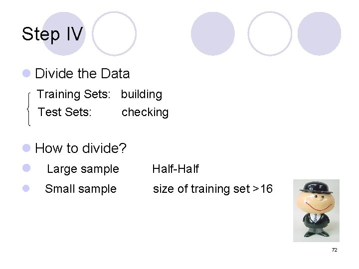 Step IV l Divide the Data Training Sets: building Test Sets: checking l How