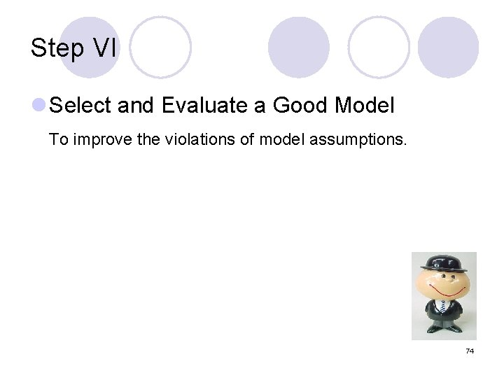 Step VI l Select and Evaluate a Good Model To improve the violations of
