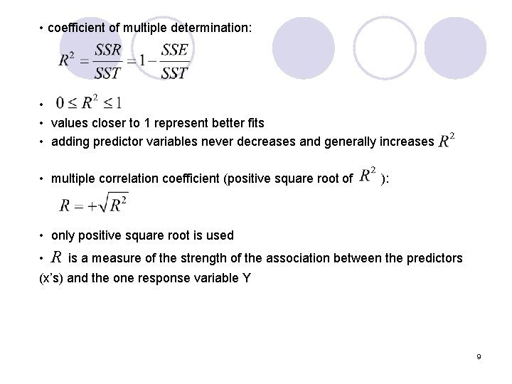 • coefficient of multiple determination: • • values closer to 1 represent better