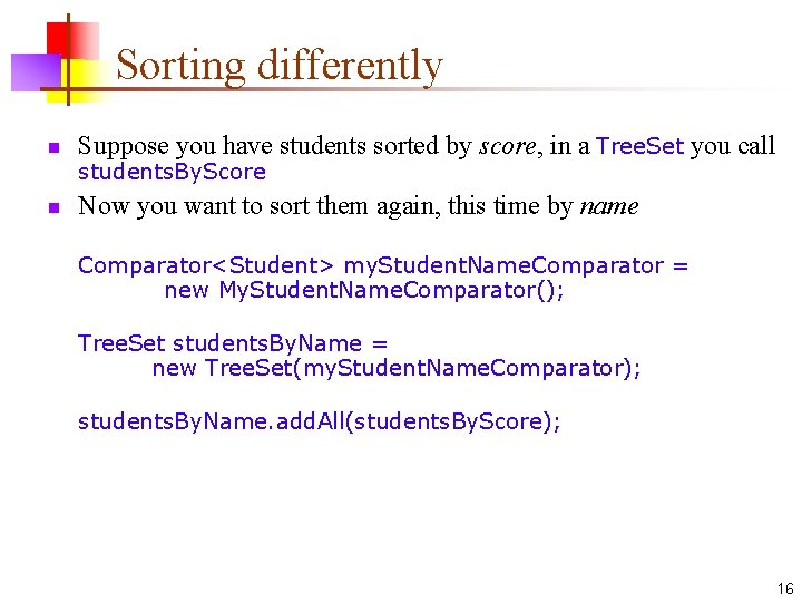 Sorting differently n Suppose you have students sorted by score, in a Tree. Set