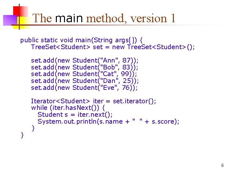 The main method, version 1 public static void main(String args[]) { Tree. Set<Student> set