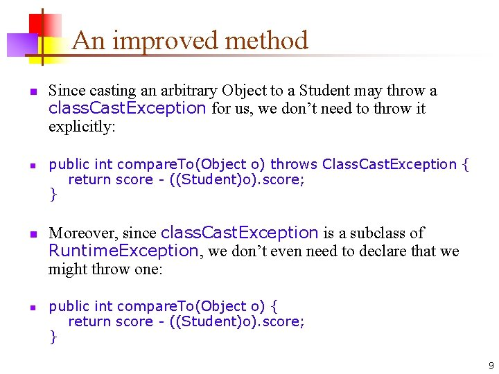 An improved method n n Since casting an arbitrary Object to a Student may