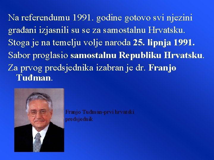 Na referendumu 1991. godine gotovo svi njezini građani izjasnili su se za samostalnu Hrvatsku.