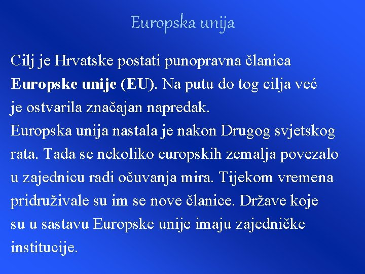 Europska unija Cilj je Hrvatske postati punopravna članica Europske unije (EU). Na putu do
