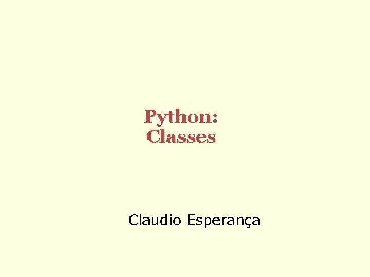 Python: Classes Claudio Esperança