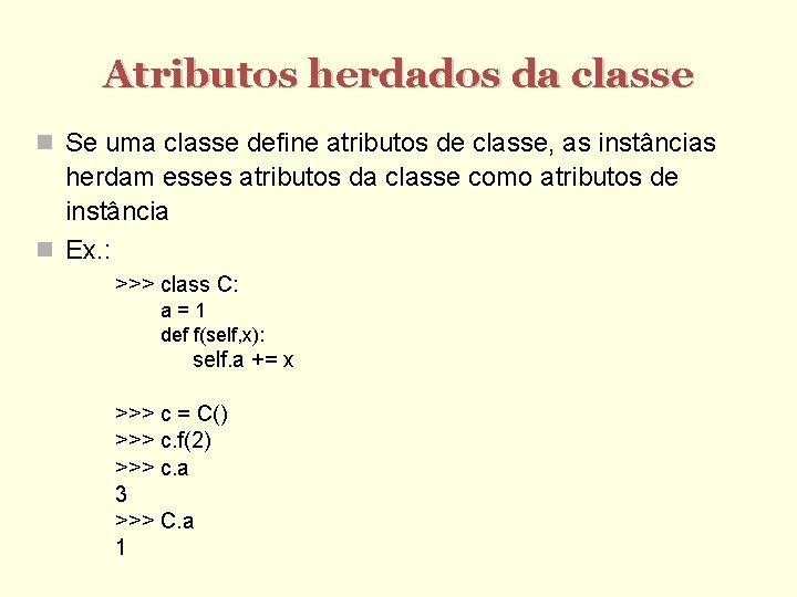 Atributos herdados da classe Se uma classe define atributos de classe, as instâncias herdam
