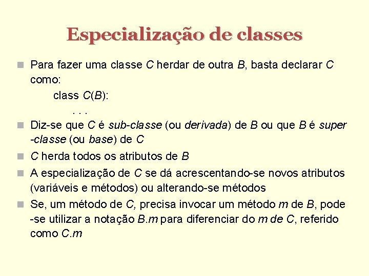 Especialização de classes Para fazer uma classe C herdar de outra B, basta declarar