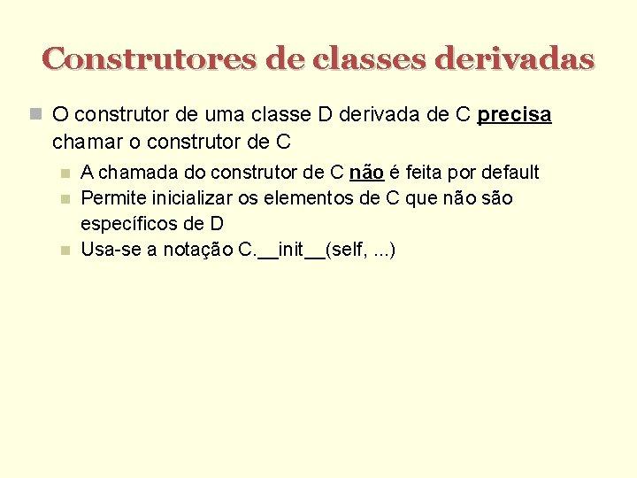 Construtores de classes derivadas O construtor de uma classe D derivada de C precisa